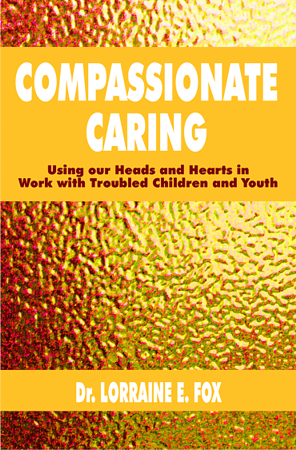 Compassionate Caring - Using our Heads and Hearts in Work with Troubled Children and Youth